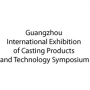 Guangzhou International Exhibition of Casting Products and Technology Symposium, Guangzhou